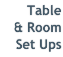 Table  & Room  Set Ups